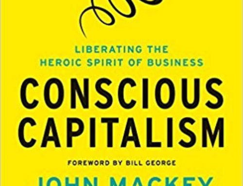 Conscious Capitalism Liberating the Heroic Spirit of Business byJohn Mackey and professor Raj Sisodia